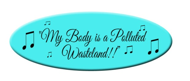 My Body is a polluted Wasteland!!