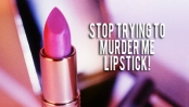 Lipstick with words, stop trying to murder me!
