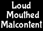 loud-mouth-malcontent
