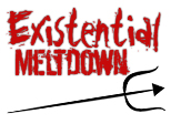Existential Meltdown
