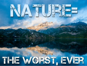 Nature= the worst, ever (with extra sarcasm)