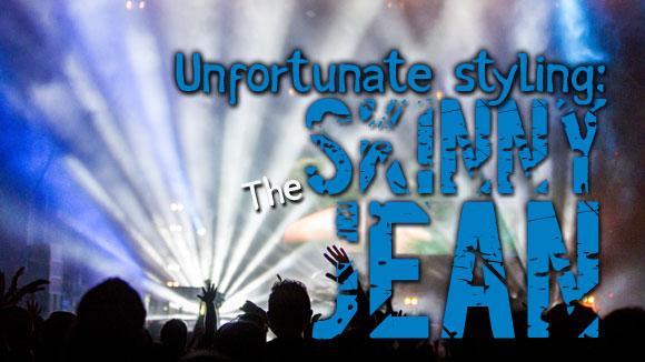 Unfortunate Styling: the Skinny Jean