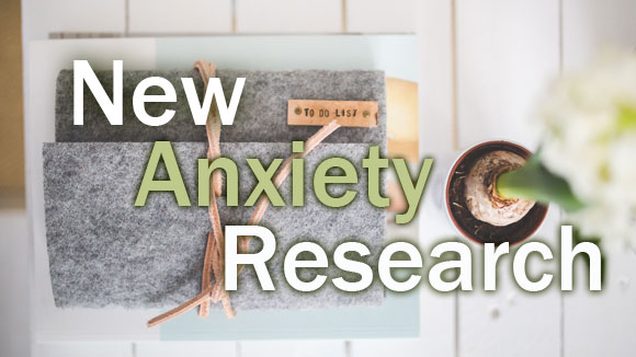 New Anxiety Research - Dealing with Anxiety