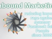 Inbound Marketing: reducing impotent rage toward Facebook Sales People since 2006
