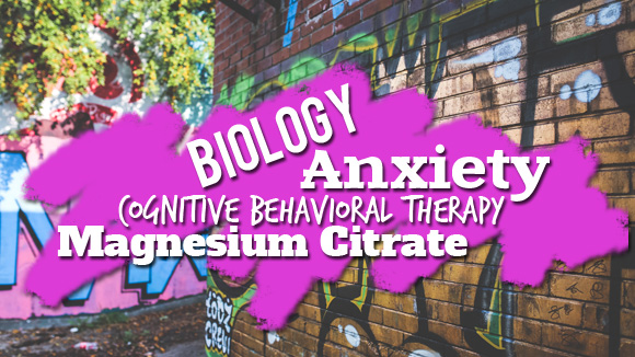Biology, Magnesium Citrate, Anxiety, Cognitive Behavioral Therapy