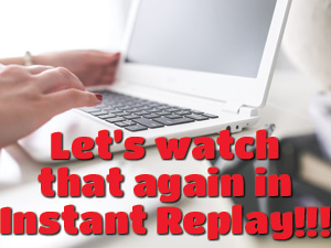 Let's watch that again in Instant Replay! Photo of hands typing on a keyboard/laptop
