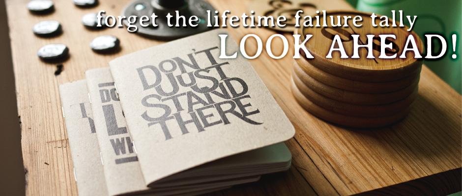 forget the lifetime failure tally, look ahead