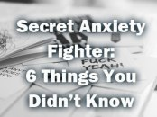 Secret Anxiety Fighter: 6 Things You Didn't Know
