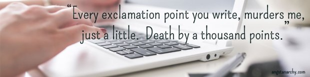 Every Exclamation point you write, murders me, just a little. Death by a thousand points. Photo of laptop and hands typing