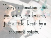 Every exclamation point you write, murders me, just a little. Death by a thousand points. photo of girl writing