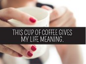 coffee cup in women's hands: this cup of coffee gives my life meaning
