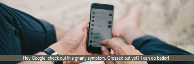 Check out this gnarly symptom Google. Grossed out yet?